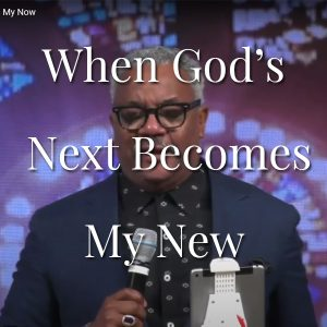 When God's Next Becomes My Now
